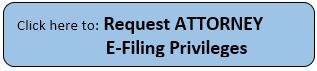 Click here to Request Attorney Efiling Privileges